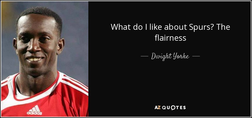 What do I like about Spurs? The flairness - Dwight Yorke