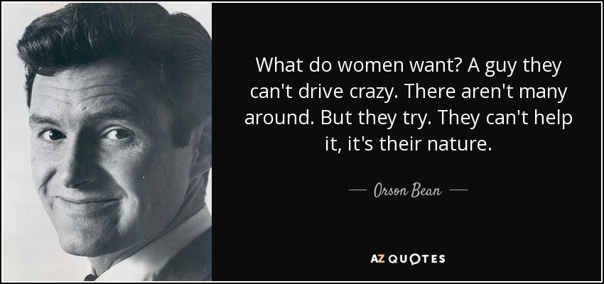 Orson Bean quote: What do women want? A guy they can't drive