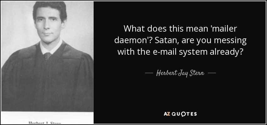 What Does This Quote Mean Amazing Herbert Jay Stern Quote What Does This Mean 'mailer Daemon