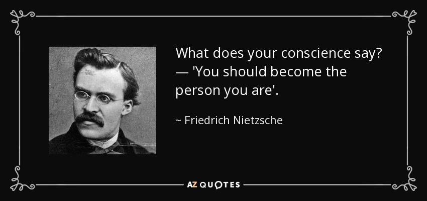 What does your conscience say? — 'You should become the person you are'. - Friedrich Nietzsche