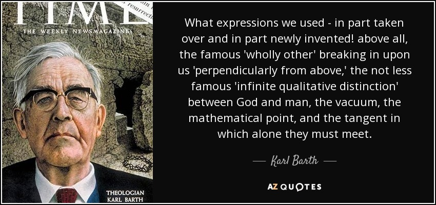 Karl Barth Quote What Expressions We Used In Part Taken Over And