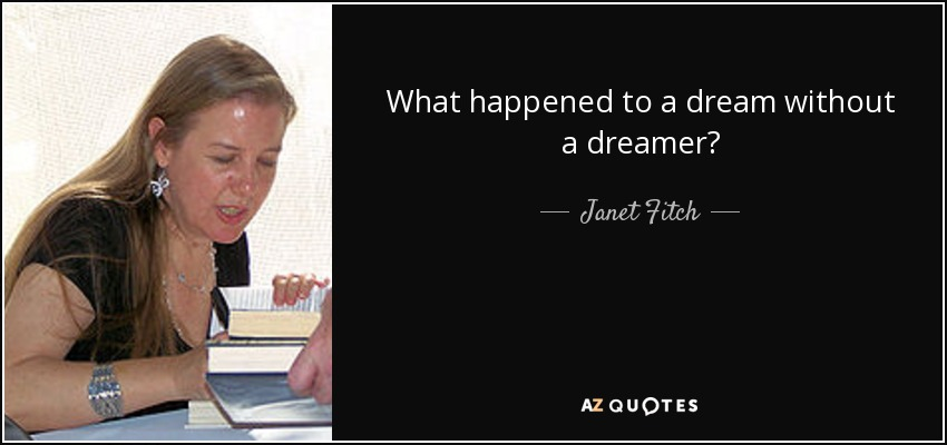 What happened to a dream without a dreamer? - Janet Fitch