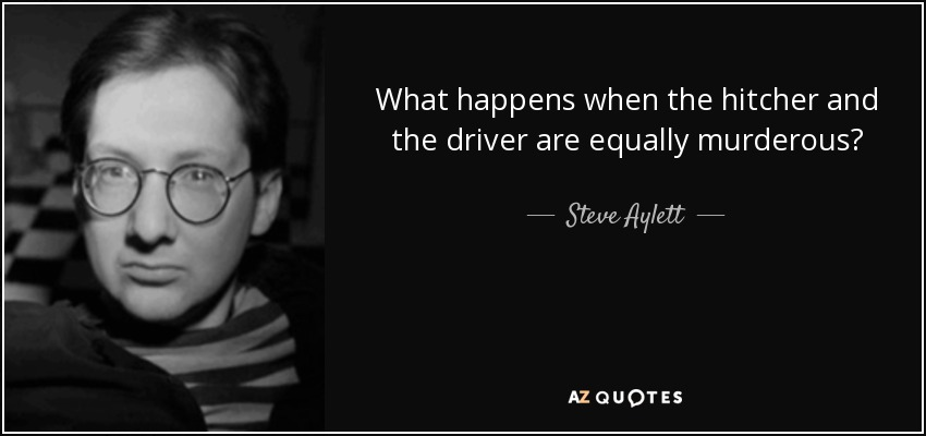 What happens when the hitcher and the driver are equally murderous? - Steve Aylett