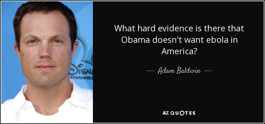 What hard evidence is there that Obama doesn't want ebola in America? - Adam Baldwin