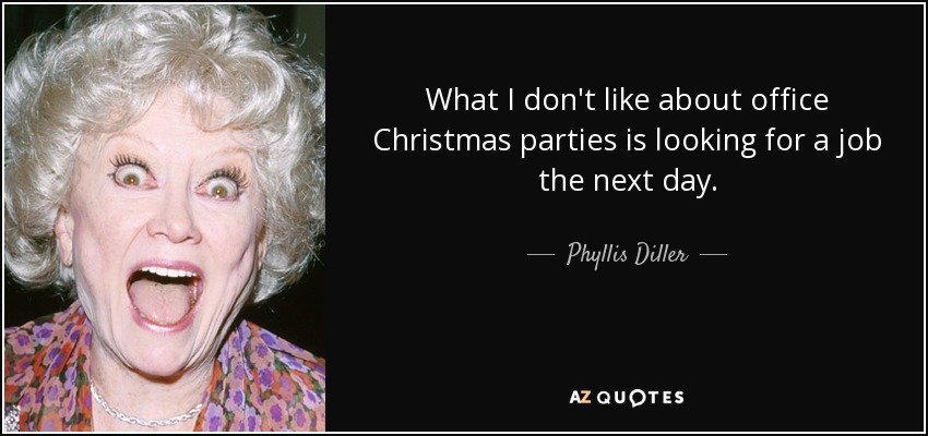 Phyllis Diller quote: What I don't like about office Christmas ...