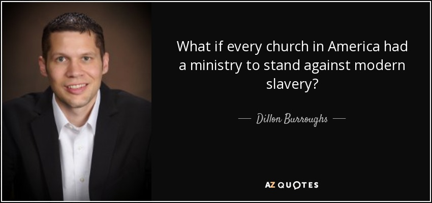 What if every church in America had a ministry to stand against modern slavery? - Dillon Burroughs