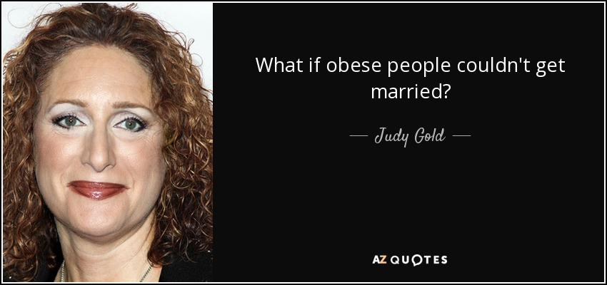 What if obese people couldn't get married? - Judy Gold