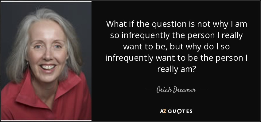 Oriah Dreamer Quote What If The Question Is Not Why I Am So