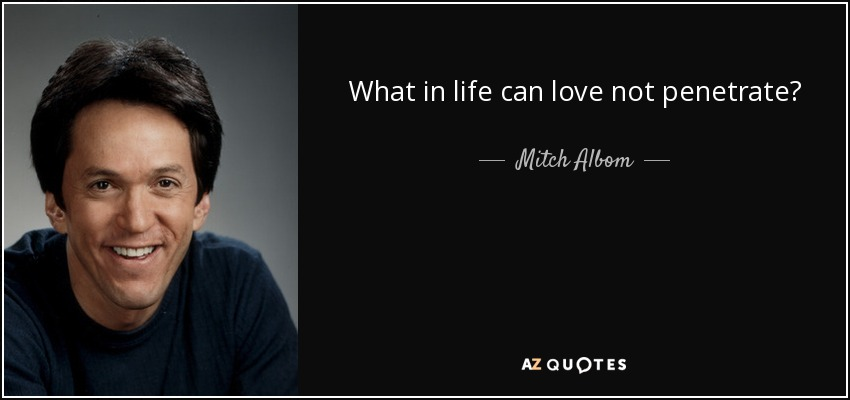 What in life can love not penetrate? - Mitch Albom