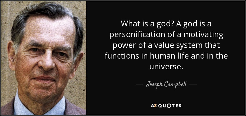 What is a god? A god is a personification of a motivating power of a value system that functions in human life and in the universe. - Joseph Campbell