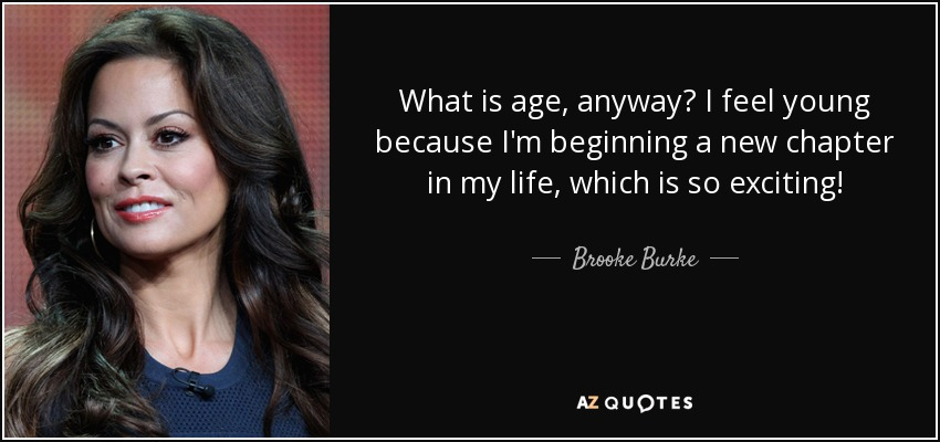 Brooke Burke Quote What Is Age Anyway I Feel Young Because Im