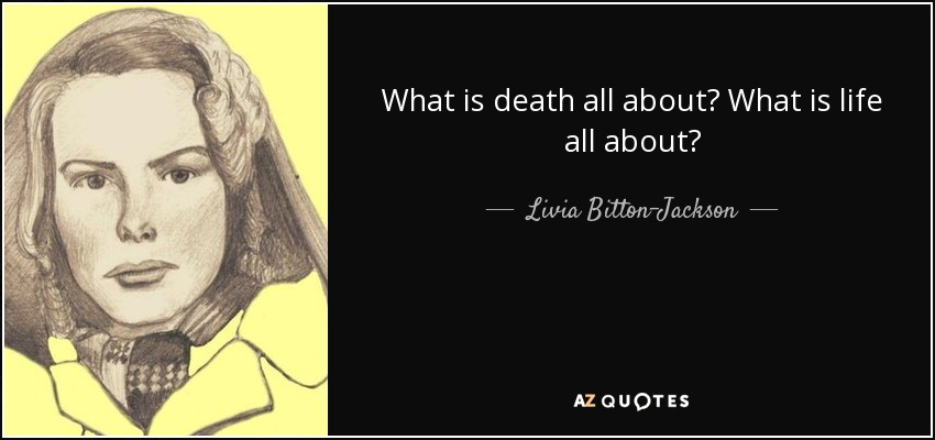 What is death all about? What is life all about? - Livia Bitton-Jackson