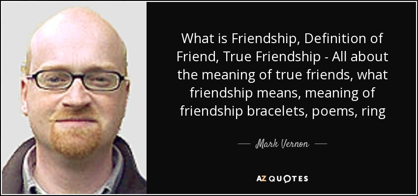 what being a friend means There are many definitions of what it means to be a friend i know that as you focus on being a friend to others.