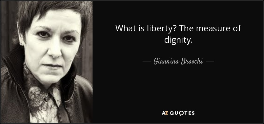 What is liberty? The measure of dignity. - Giannina Braschi