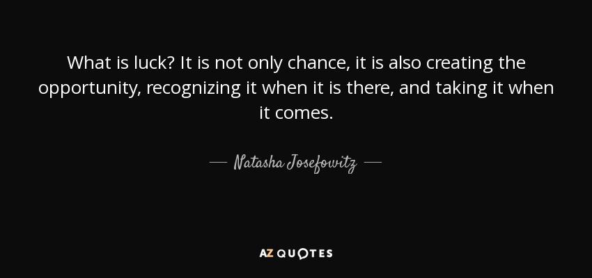 Natasha Josefowitz Quote What Is Luck It Is Not Only Chance It Is