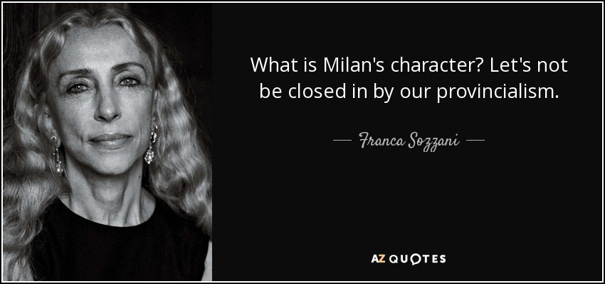 What is Milan's character? Let's not be closed in by our provincialism. - Franca Sozzani