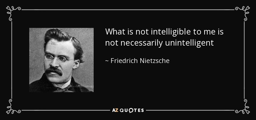 What is not intelligible to me is not necessarily unintelligent - Friedrich Nietzsche