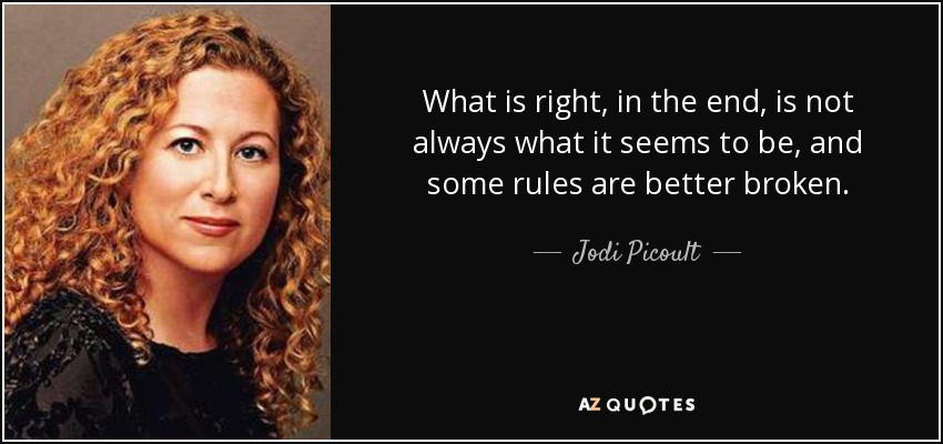 What is right, in the end, is not always what it seems to be, and some rules are better broken. - Jodi Picoult