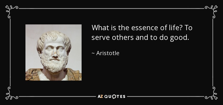 What is the essence of life? To serve others and to do good. - Aristotle