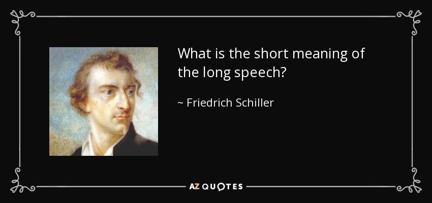 What is the short meaning of the long speech? - Friedrich Schiller