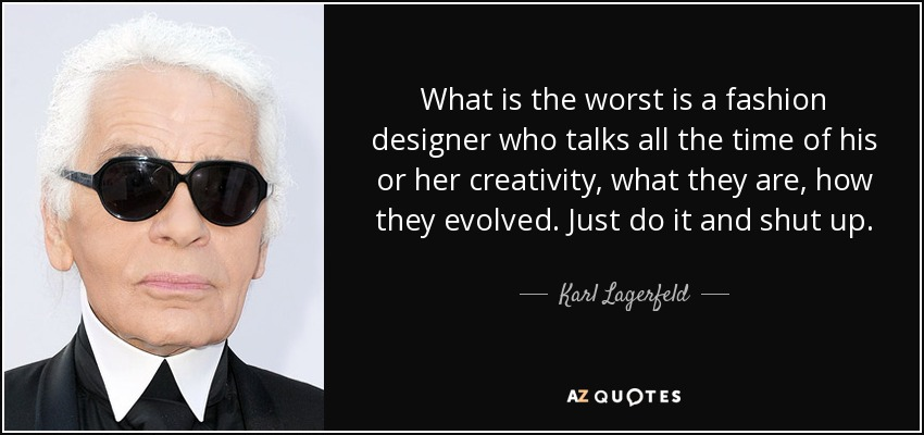 Karl Lagerfeld Quote What Is The Worst Is A Fashion Designer Who Talks