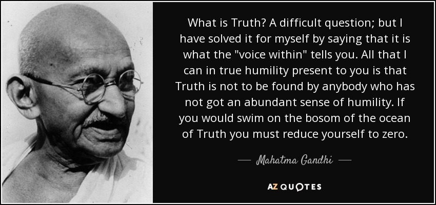 What is Truth? A difficult question; but I have solved it for myself by saying that it is what the