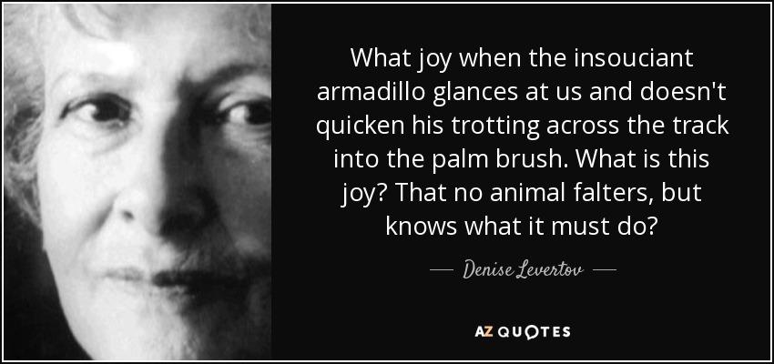 Denise Levertov quote: What joy when the insouciant ...
