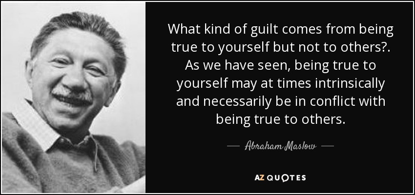 Abraham Maslow Quote What Kind Of Guilt Comes From Being True To