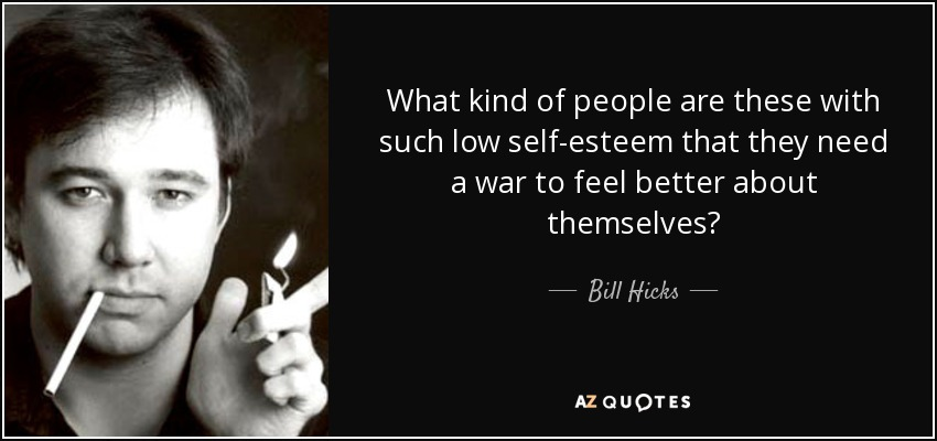 Bill Hicks Quote What Kind Of People Are These With Such Low Self