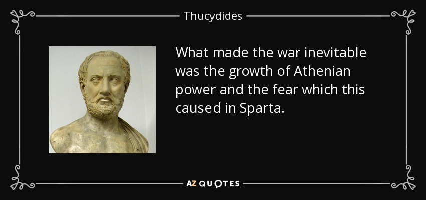 quote-what-made-the-war-inevitable-was-the-growth-of-athenian-power-and-the-fear-which-this-thucydides-78-77-81.jpg