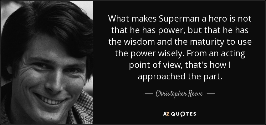 Christopher Reeve quote: What makes Superman a hero is not ...