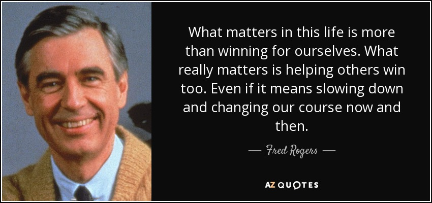 What Really Matters In Life Quotes Alluring Fred Rogers Quote What Matters In This Life Is More Than Winning