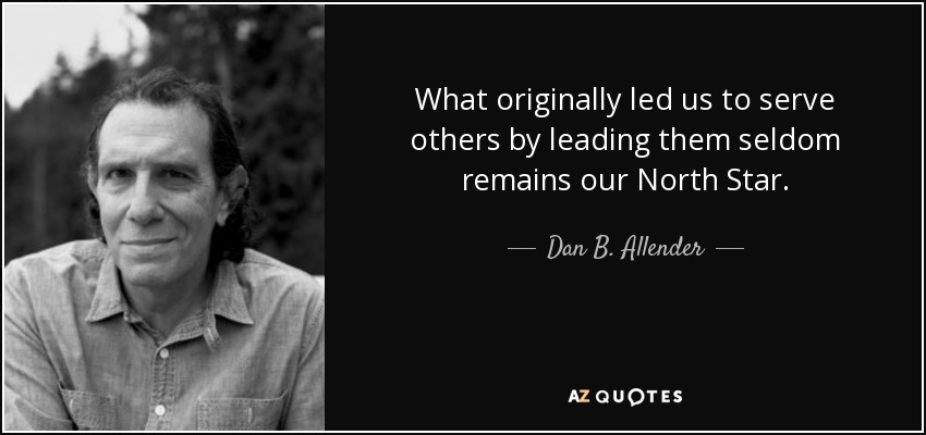 What originally led us to serve others by leading them seldom remains our North Star. - Dan B. Allender