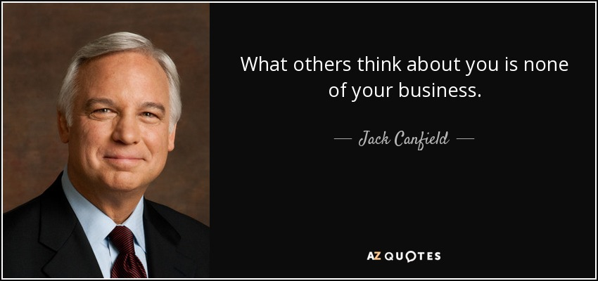 Jack Canfield Quote What Others Think About You Is None Of Your