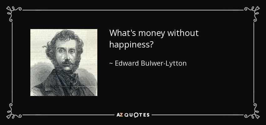 What are your thoughts on money and happiness?