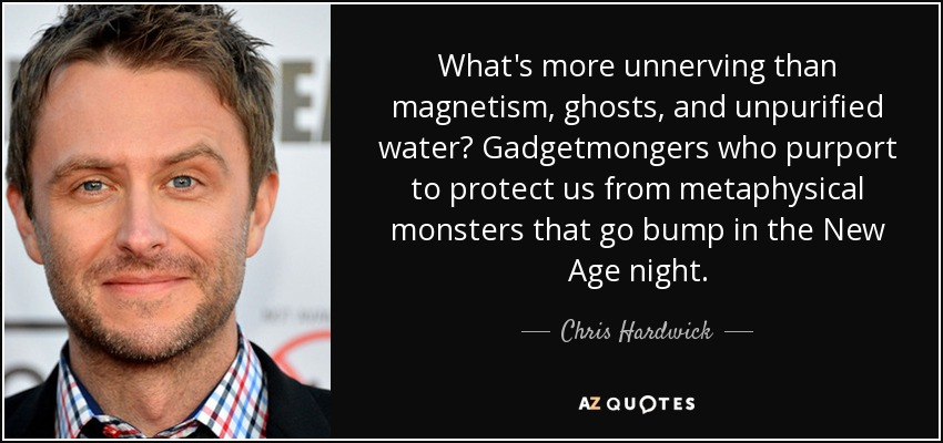 What's more unnerving than magnetism, ghosts, and unpurified water? Gadgetmongers who purport to protect us from metaphysical monsters that go bump in the New Age night. - Chris Hardwick