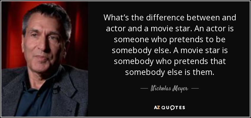 Nicholas Meyer Quote Whats The Difference Between And Actor And A
