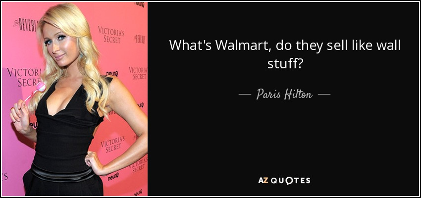 What's Walmart, do they sell like wall stuff? - Paris Hilton