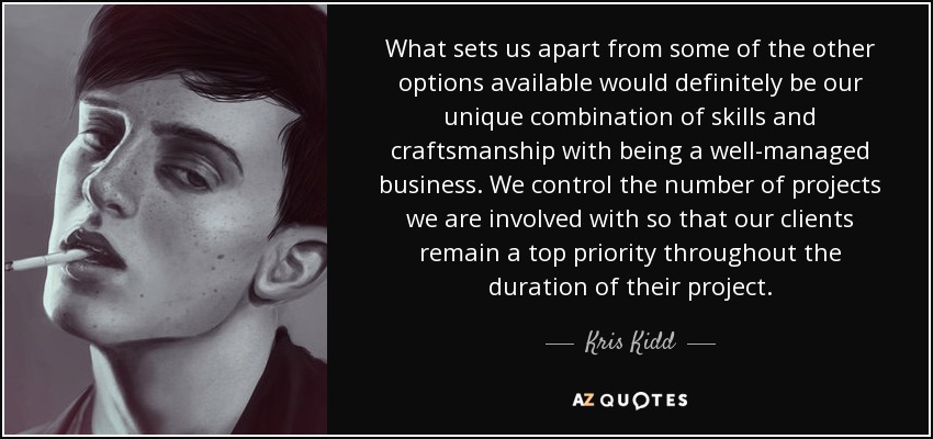 What sets us apart from some of the other options available would definitely be our unique combination of skills and craftsmanship with being a well-managed business. We control the number of projects we are involved with so that our clients remain a top priority throughout the duration of their project. - Kris Kidd