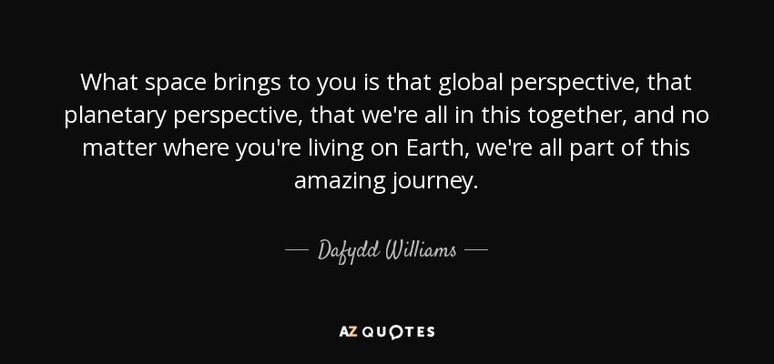 Dafydd Williams Quote What Space Brings To You Is That Global