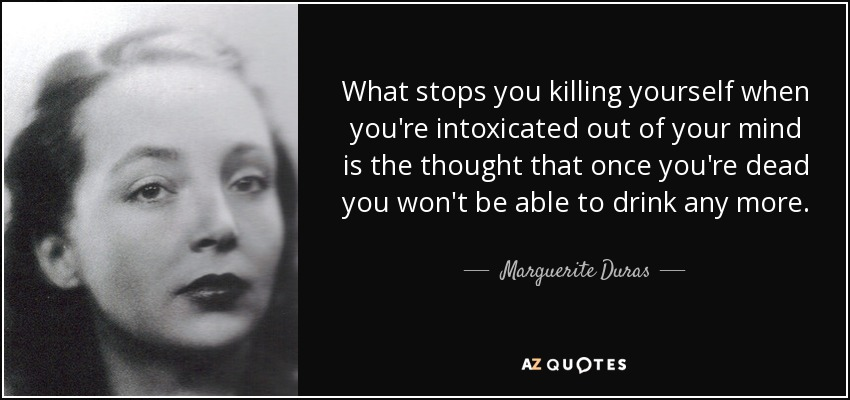Killing Yourself Quotes Unique Marguerite Duras Quote What Stops You Killing Yourself When You