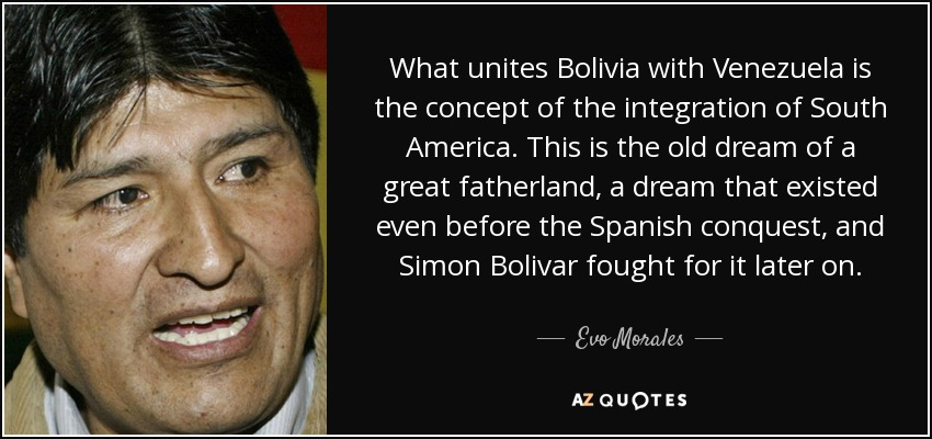 Evo Morales Quote What Unites Bolivia With Venezuela Is The Concept