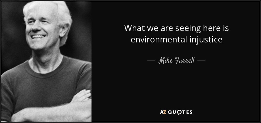 What we are seeing here is environmental injustice - Mike Farrell