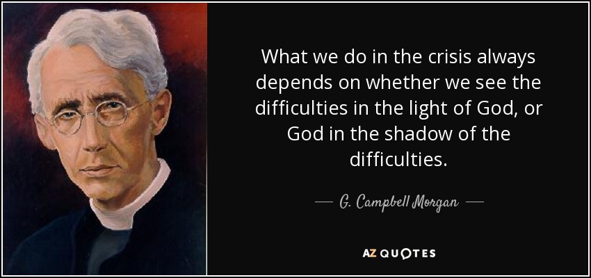 G Campbell Morgan Quote What We Do In The Crisis Always Depends On