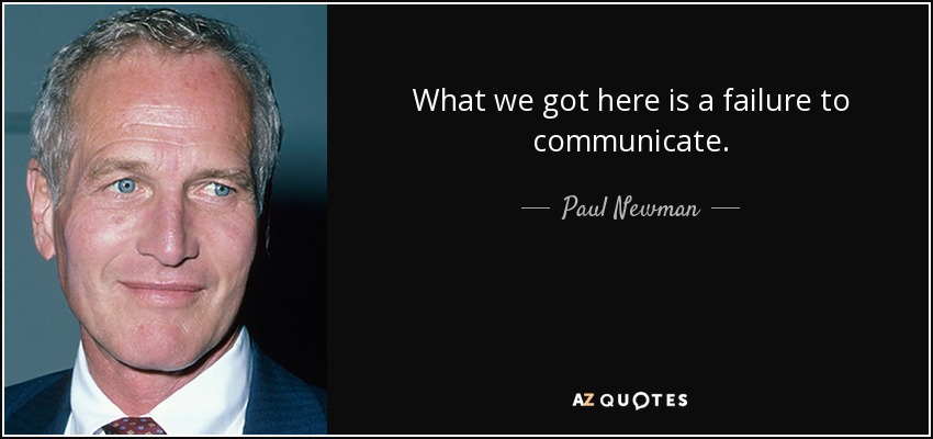 Paul Newman Quote What We Got Here Is A Failure To Communicate