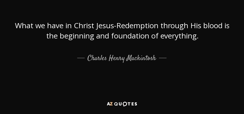 charles henry mackintosh quote what we have in christ jesus