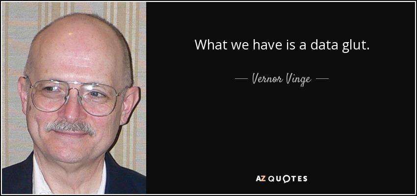 What we have is a data glut. - Vernor Vinge