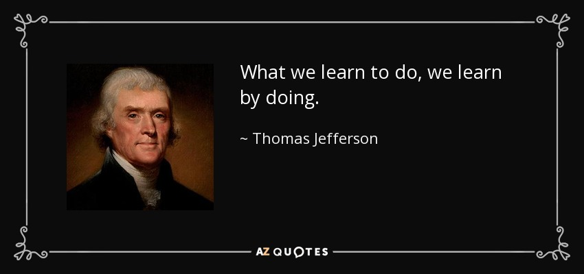 we learn to do by doing