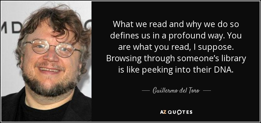 Guillermo Del Toro Quote What We Read And Why We Do So Defines Us
