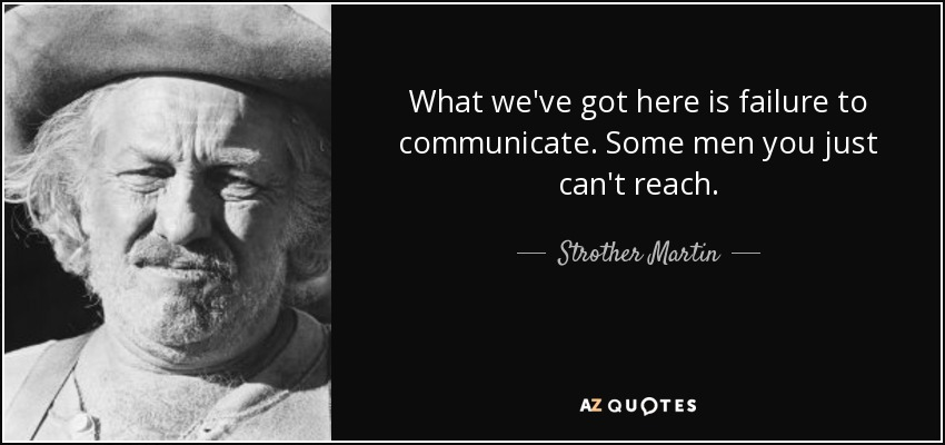 Strother Martin Quote What Weve Got Here Is Failure To Communicate
